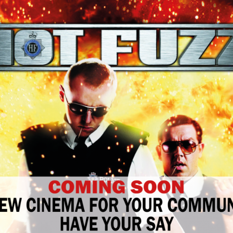 Image from Hot Fuzz promotional material overlaid with text: 'Coming soon: a new cinema for your community. Have your say'